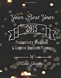 Your Best Year 2015: Productivity Workbook and Creative Business Planner
