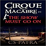 The Show Must Go On: Cirque Macabre, Book 1 | CS Patra