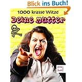 Deine Mutter - 1000 krasse Witze über Deine Mudda: Die besten Jokes zum Lachen und Dissen [Illustrierte Ausgabe...
