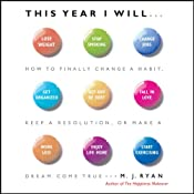 This Year I Will: How to Finally Change a Habit, Keep a Resolution, or Make a Dream Come True UNABRIDGED by M. J. Ryan