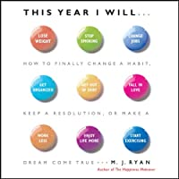 This Year I Will: How to Finally Change a Habit, Keep a Resolution, or Make a Dream Come True (       UNABRIDGED) by M. J. Ryan Narrated by M. J. Ryan