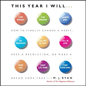 This Year I Will: How to Finally Change a Habit, Keep a Resolution, or Make a Dream Come True | [M. J. Ryan]