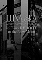 LUNA SEA A DOCUMENTARY FILM OF 20th ANNIVERSARY WORLD TOUR REBOOT -to the New Moon- [DVD]()