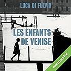 Les enfants de Venise | Livre audio Auteur(s) : Luca Di Fulvio Narrateur(s) : Isabelle Miller