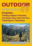 Kirgistan: Terskej-Alatau-Traverse / Trekking im Tienschan: Von Kyzyl Suu nach Ak Suu. Trekking im Tienschan (Der Weg ist das Ziel)