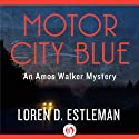 Motor City Blue: An Amos Walker Mystery, Book 1 (       UNABRIDGED) by Loren D. Estleman Narrated by Mel Foster