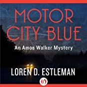 Motor City Blue: An Amos Walker Mystery, Book 1 | Loren D. Estleman
