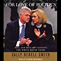 For Love of Politics: Bill and Hillary Clinton: The White House Years (       UNABRIDGED) by Sally Bedell Smith Narrated by Marc Cashman