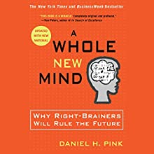 A Whole New Mind: Why Right-Brainers Will Rule the Future (       UNABRIDGED) by Daniel H. Pink Narrated by Daniel H. Pink