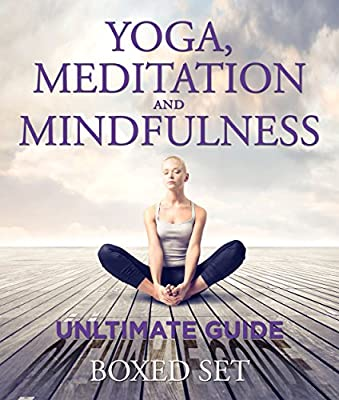 Yoga, Meditation and Mindfulness Unltimate Guide: 3 Books In 1 Boxed Set - Perfect for Beginners with Yoga Poses