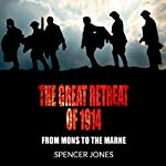 The Great Retreat of 1914: From Mons to the Marne | Spencer Jones