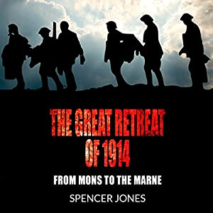 The Great Retreat of 1914: From Mons to the Marne | [Spencer Jones]