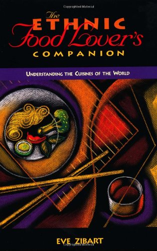 The Ethnic Food Lover's Companion: A Sourcebook for Understanding the Cuisines of the World by Eve Zibat