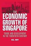 The Economic Growth of Singapore: Trade and Development in the Twentieth Century