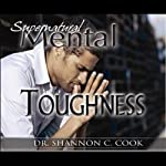 Supernatural Mental Toughness | Shannon C. Cook