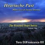 Heartache Past: Rescued Hearts | Tom DiFrancesca III