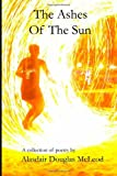 Alasdair Douglas McLeod The Ashes of the Sun: A Collection of Poems