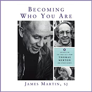 Becoming Who You Are: Insights on the True Self from Thomas Merton and Other Saints (Christian Classics) | [James Martin]