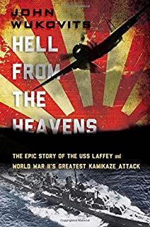 Book Cover: Hell from the Heavens: The Epic Story of the USS Laffey and World War II's Greatest Kamikaze Attack