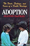 Adoption: The Facts, Feelings, and Issues of a Double Heritage (0671693298) by Duprau, Jeanne