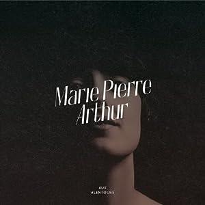 Marie-Pierre Arthur – Aux alentours