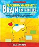 Teaching Smarter With the Brain in Focus: Practical Ways to Apply the Latest Brain Research to Deepen Comprehension, Improve Memory, and Motivate Students to Achieve