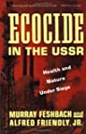 Ecocide in the USSR: Health And Natur...