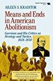 Means and Ends in American Abolitionism: Garrison and His Critics on Strategy and Tactics, 1834-1850 (0929587162) by Kraditor, Aileen S.