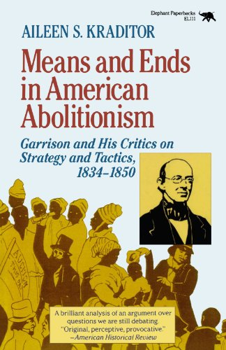 Means and Ends in American Abolitionism: Garrison and His Critics on Strategy and Tatics 1834-1850