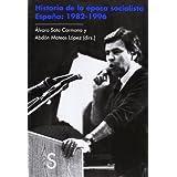 Historia de la época socialista. España: 1982-1996 (Biblioteca Histórica)