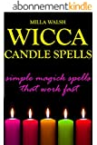 Wicca Candle Spells: Simple Magick Spells and Rituals that Work Fast (Wicca and Witchcraft) (English Edition)