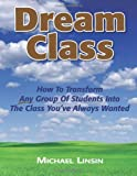 img - for By Michael Linsin Dream Class: How To Transform Any Group Of Students Into The Class You've Always Wanted book / textbook / text book
