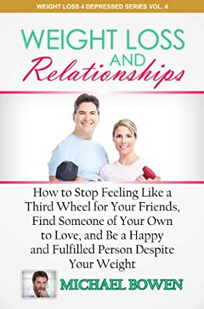 Weight Loss and Relationships: How To Stop Feeling Like A ...