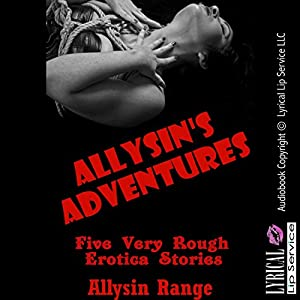 Allysin's Adventures: Five Very Rough Erotica Stories Audiobook