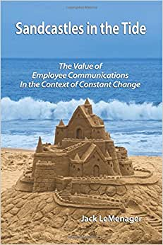 Sandcastles In The Tide: The Value Of Employee Communications In The Context Of Change