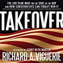 Takeover: The 100-Year War for the Soul of the GOP and How Conservatives Can Finally Win It (       UNABRIDGED) by Richard A. Viguerie, Jenny Bath Martin (foreword) Narrated by Brian Holsopple