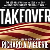 Takeover: The 100-Year War for the Soul of the GOP and How Conservatives Can Finally Win It | [Richard A. Viguerie, Jenny Bath Martin (foreword)]