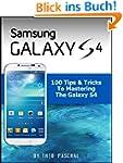 Samsung Galaxy S4 : 100 Tips & Tricks...