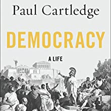 Democracy: A Life | Livre audio Auteur(s) : Paul Cartledge Narrateur(s) : Paul Hodgson