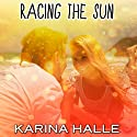 Racing the Sun Audiobook by Karina Halle Narrated by Erin Bennett