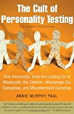 The Cult of Personality Testing: How Personality Tests Are Leading Us to Miseducate Our Children, Mismanage Our Companies, and Misunderstand Ourselves (0743280725) by Annie Murphy Paul