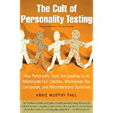 The Cult of Personality Testing: How Personality Tests Are Leading Us to Miseducate Our Children, Mismanage Our Companies, and Misunderstand Ourselvesby Annie Murphy Paul