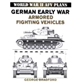 World War II AFV Plans:  German Early War Armored Fighting Vehicles (World War II Armored Fighting Vehicle Plans) ~ George Bradford