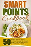 Download Smart Points Cookbook: 50 Smart Points Weight Watchers Recipes-Dinner Meals Low On Points But Packed With Flavor