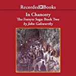 In Chancery: The Forsyte Saga, Book 2 (       UNABRIDGED) by John Galsworthy Narrated by Neil Hunt
