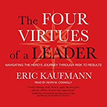 The Four Virtues of a Leader: Navigating the Hero's Journey Through Risk to Results Audiobook by Eric Kaufmann Narrated by Kevin M. Connolly