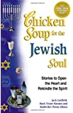 Chicken Soup for the Jewish Soul: 101 Stories to Open the Heart and Rekindle the Spirit (Chicken Soup for the Soul)