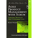 Agile Product Management with Scrum: Creating Products That Customers Love (Addison-Wesley Signature)by Roman Pichler