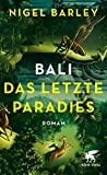 Bali - Das letzte Paradies: Roman