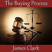 The Buying Process   Livre audio Auteur(s) : James Clark Narrateur(s) : James Clark